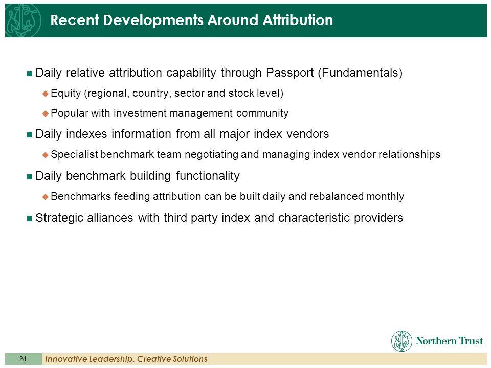 24 Innovative Leadership, Creative Solutions Recent Developments Around Attribution Daily relative attribution capability through Passport (Fundamenta