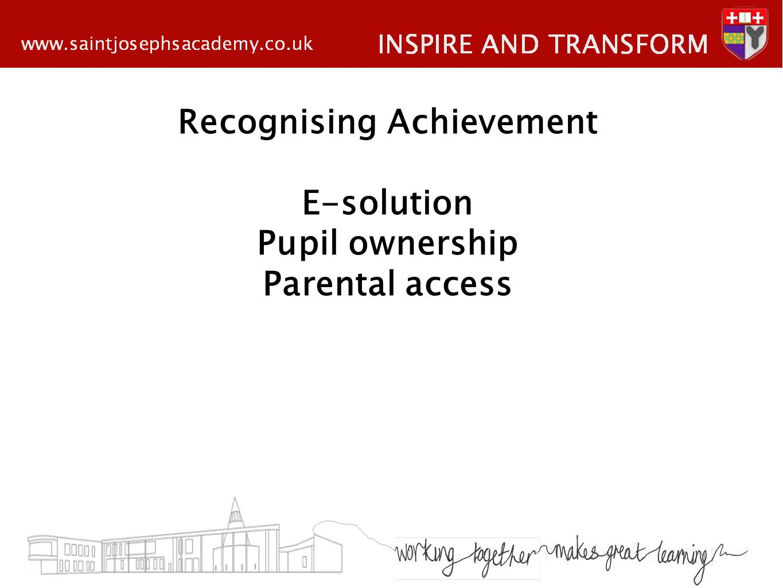 Recognising Achievement E-solution Pupil ownership Parental access
