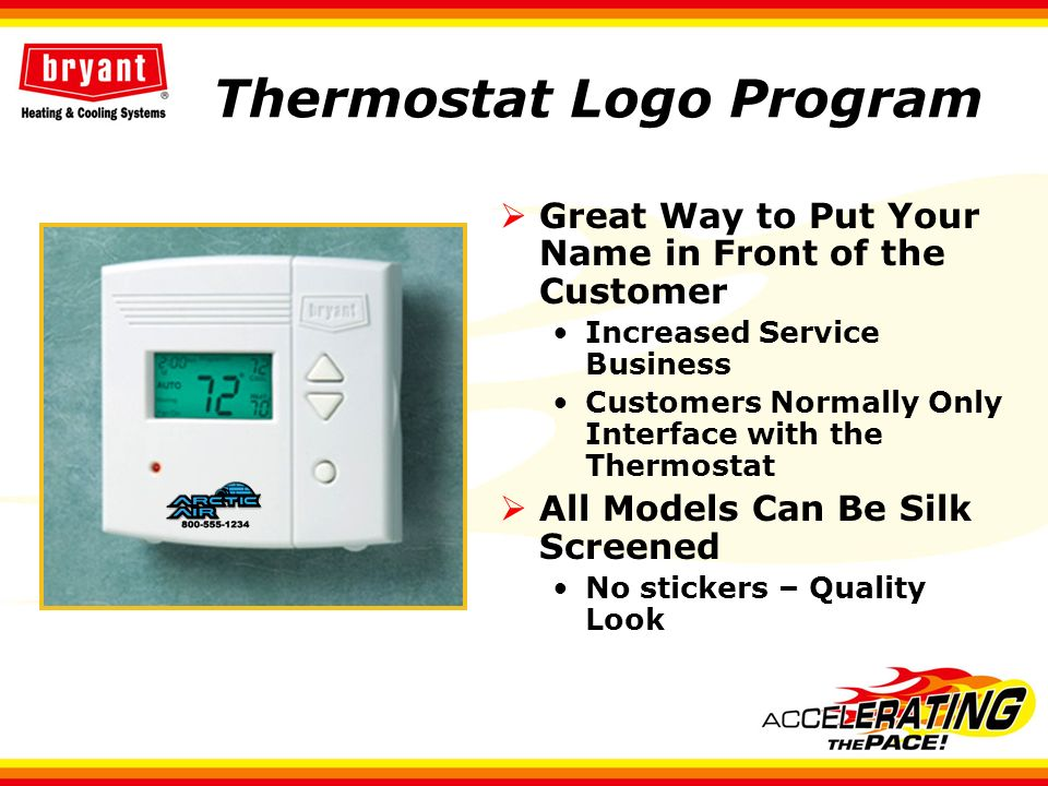 Thermostat Logo Program Great Way to Put Your Name in Front of the Customer Increased Service Business Customers Normally Only Interface with the Ther