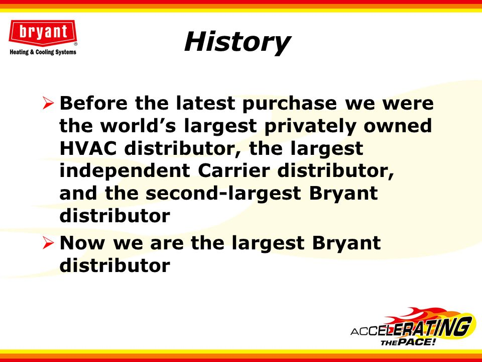 History Before the latest purchase we were the worlds largest privately owned HVAC distributor, the largest independent Carrier distributor, and the s