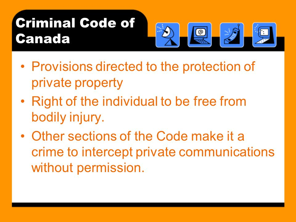Criminal Code of Canada Provisions directed to the protection of private property Right of the individual to be free from bodily injury. Other section