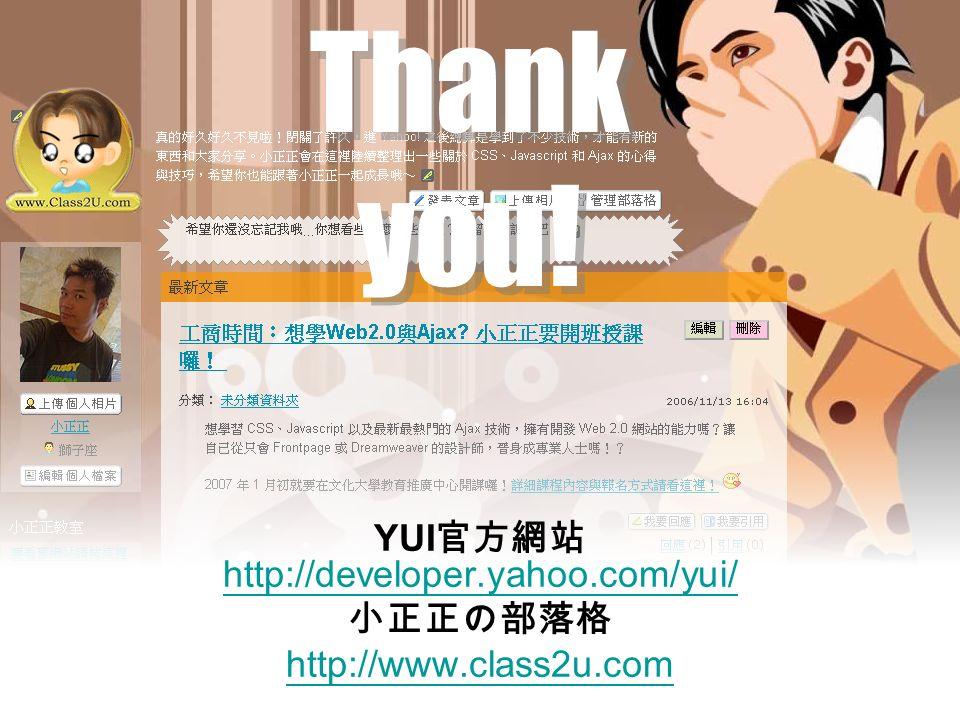 YUI http://developer.yahoo.com/yui/ http://developer.yahoo.com/yui/ http://www.class2u.com Thank you!