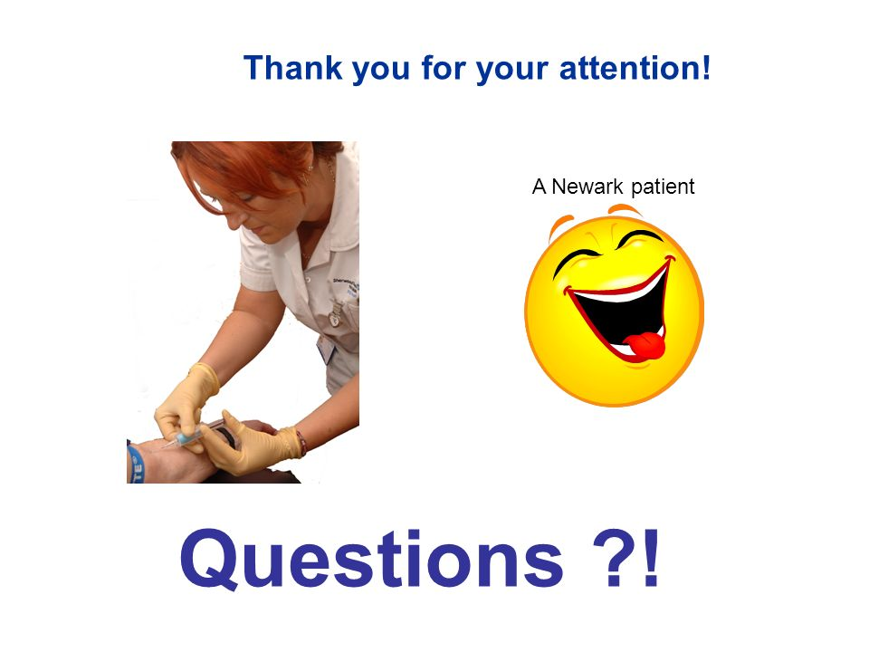 Thank you for your attention! Questions ! A Newark patient