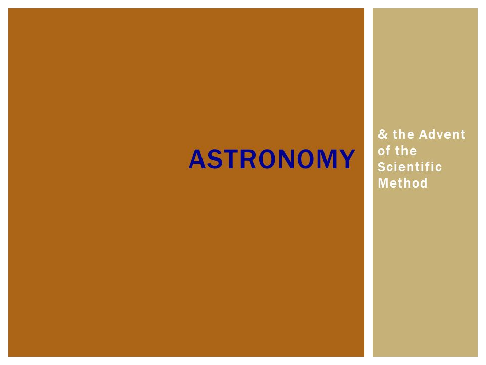 & the Advent of the Scientific Method ASTRONOMY