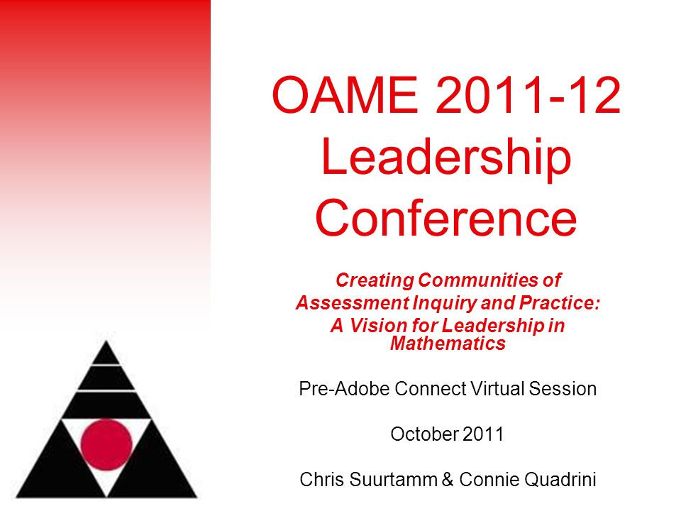 OAME 2011-12 Leadership Conference Creating Communities of Assessment Inquiry and Practice: A Vision for Leadership in Mathematics Pre-Adobe Connect Virtual Session October 2011 Chris Suurtamm & Connie Quadrini