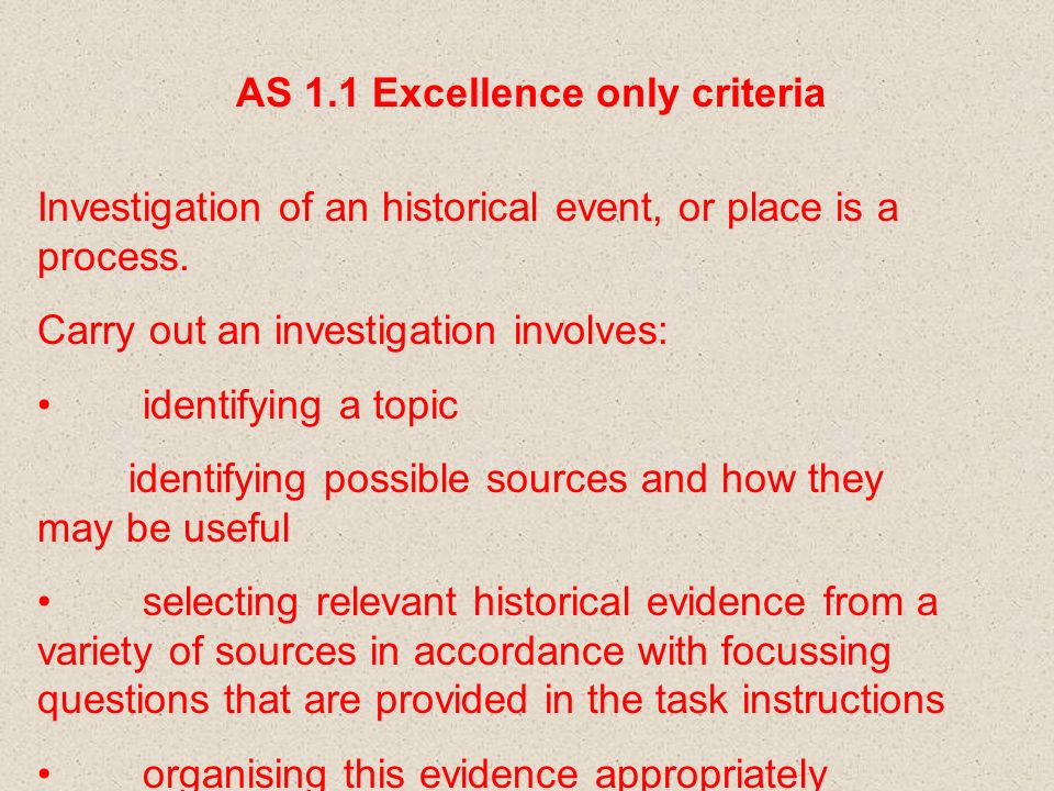 AS 1.1 Excellence only criteria Investigation of an historical event, or place is a process.