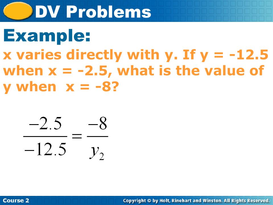 x varies directly with y. If y = -12.5 when x = -2.5, what is the value of y when x = -8? Course 2 DV Problems Example:
