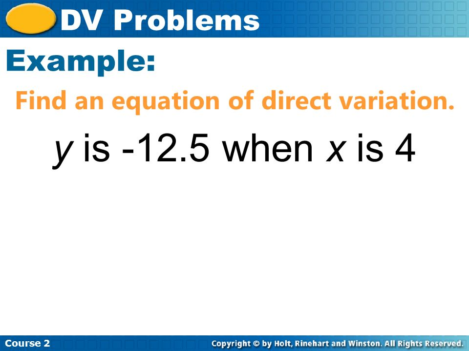Insert Lesson Title Here Course 2 DV Problems x varies directly with y.
