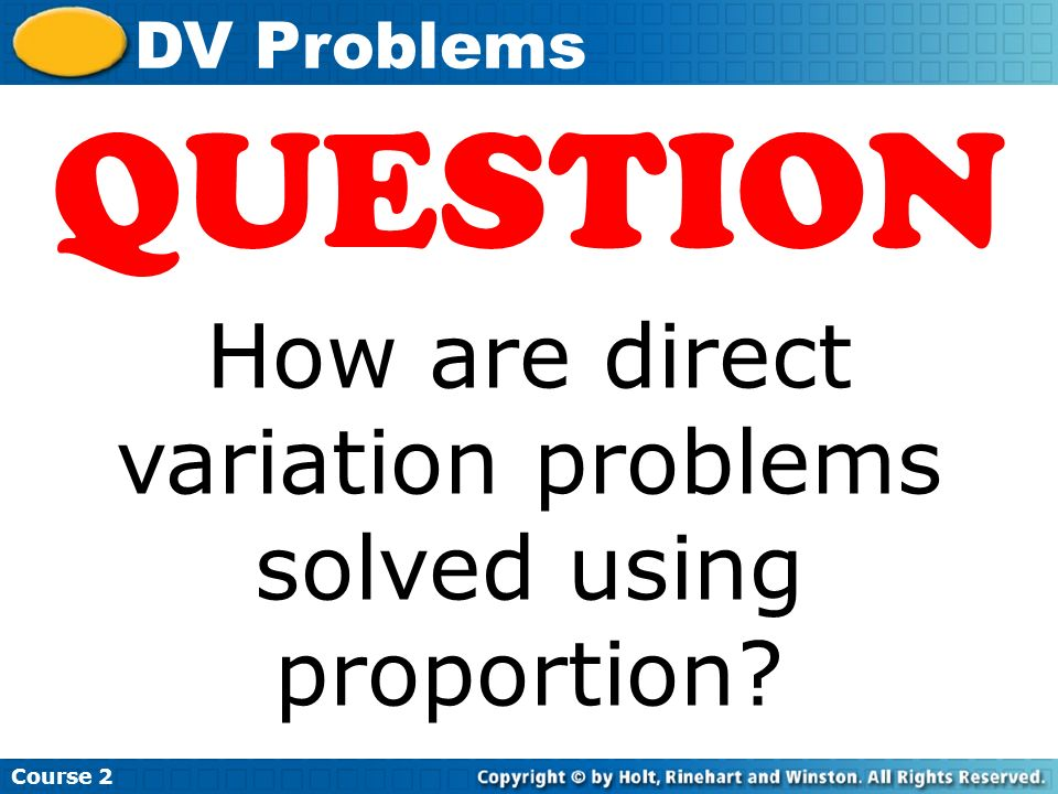 Course 2 DV Problems 1.Substitute given values into the proportion 2.