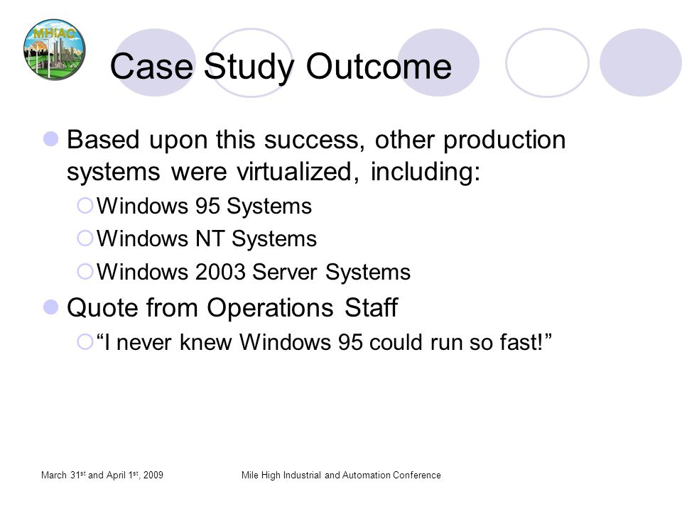 March 31 st and April 1 st, 2009Mile High Industrial and Automation Conference Case Study Outcome Based upon this success, other production systems we