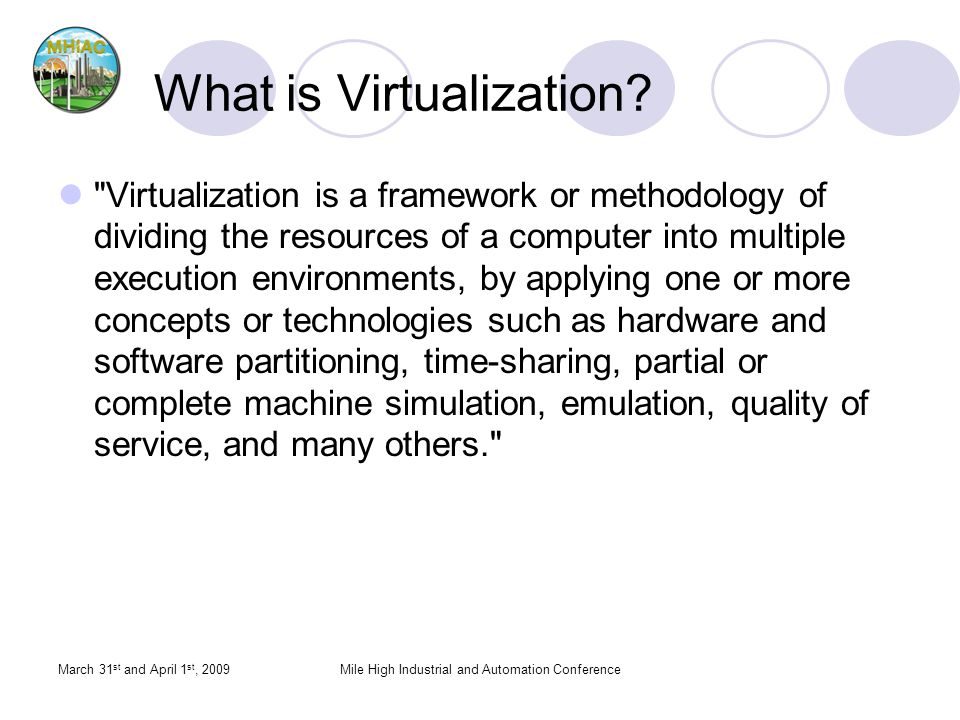March 31 st and April 1 st, 2009Mile High Industrial and Automation Conference What is Virtualization?