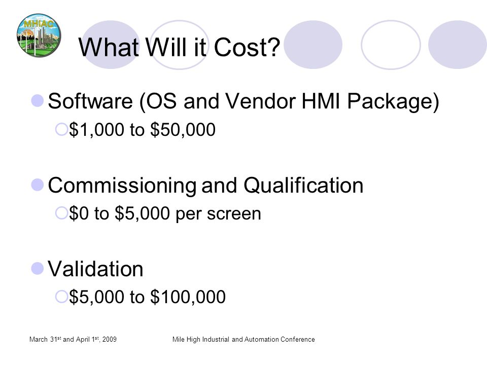 March 31 st and April 1 st, 2009Mile High Industrial and Automation Conference What Will it Cost? Software (OS and Vendor HMI Package) $1,000 to $50,0