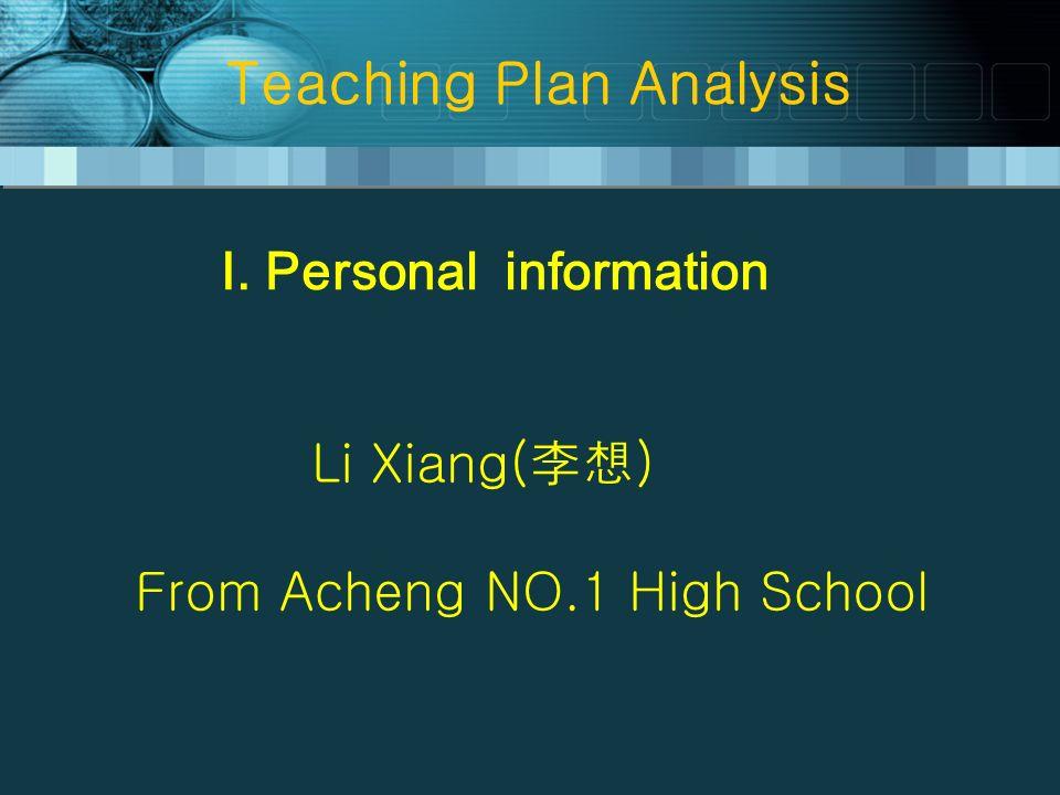 Teaching Plan Analysis I. Personal information Li Xiang() From Acheng NO.1 High School
