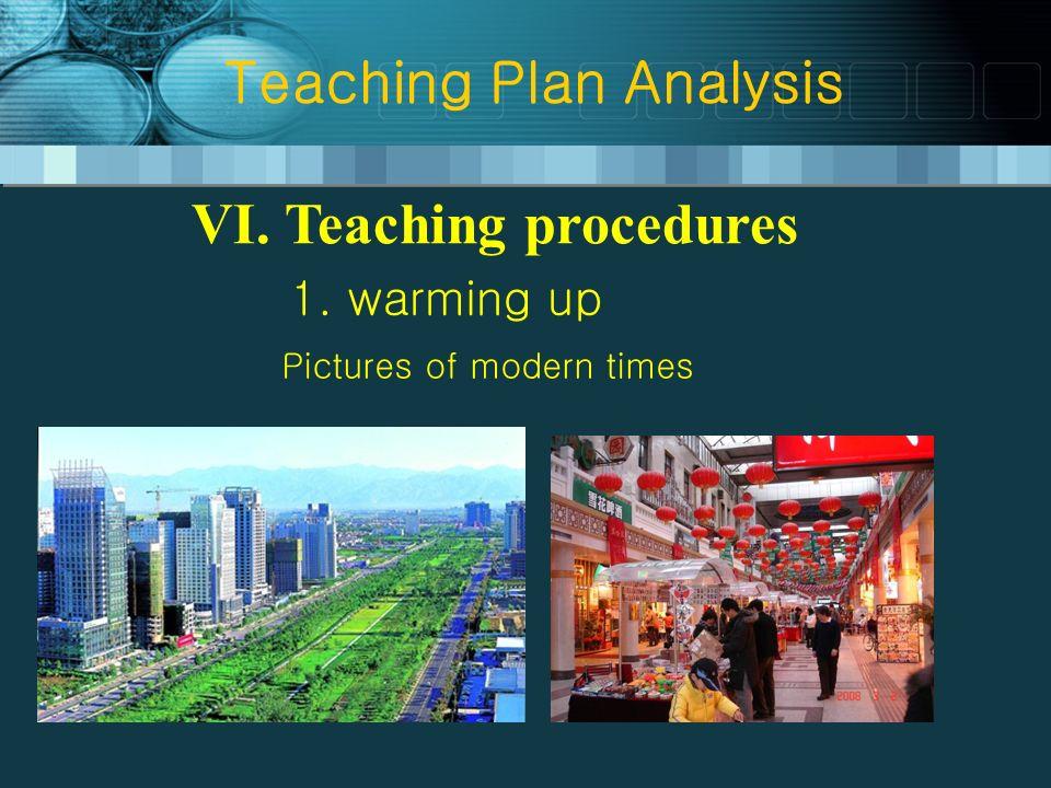 Teaching Plan Analysis VI. Teaching procedures 1. warming up Pictures of modern times