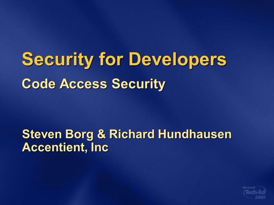 Security for Developers Code Access Security Steven Borg & Richard Hundhausen Accentient, Inc