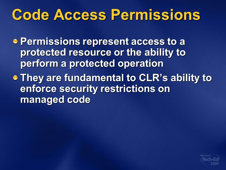 Code Access Permissions Permissions represent access to a protected resource or the ability to perform a protected operation They are fundamental to C