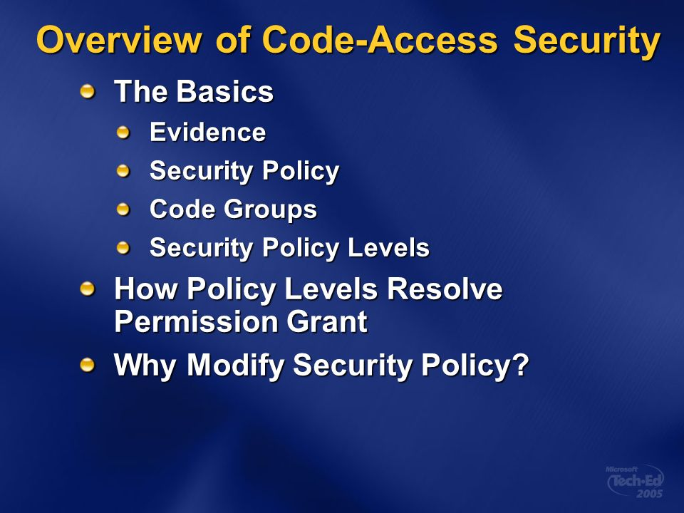 Overview of Code-Access Security The Basics Evidence Security Policy Code Groups Security Policy Levels How Policy Levels Resolve Permission Grant Why Modify Security Policy