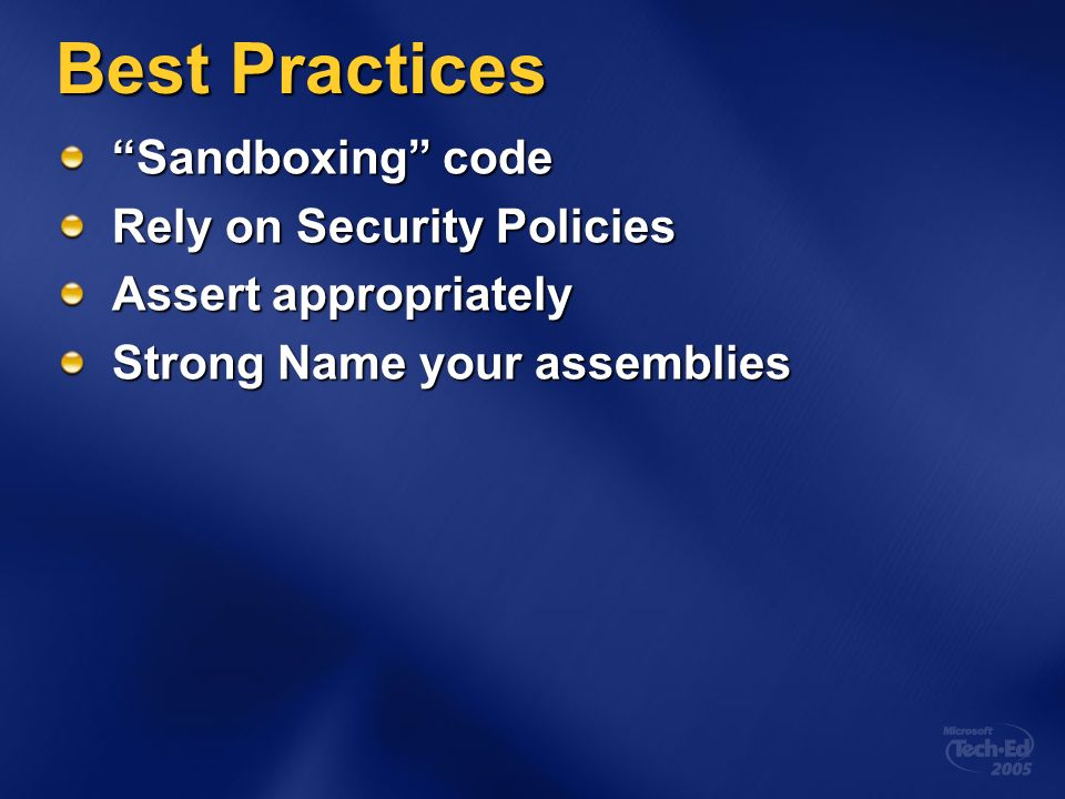 Best Practices Sandboxing code Rely on Security Policies Assert appropriately Strong Name your assemblies