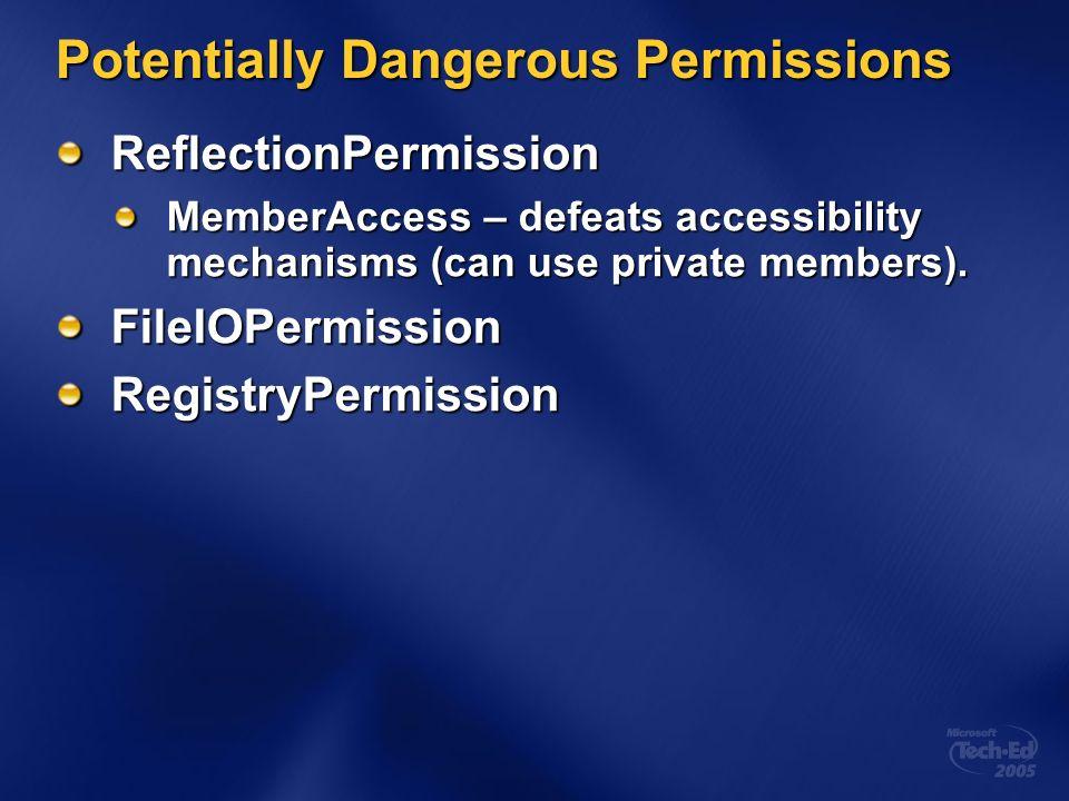 Potentially Dangerous Permissions ReflectionPermission MemberAccess – defeats accessibility mechanisms (can use private members). FileIOPermissionRegi