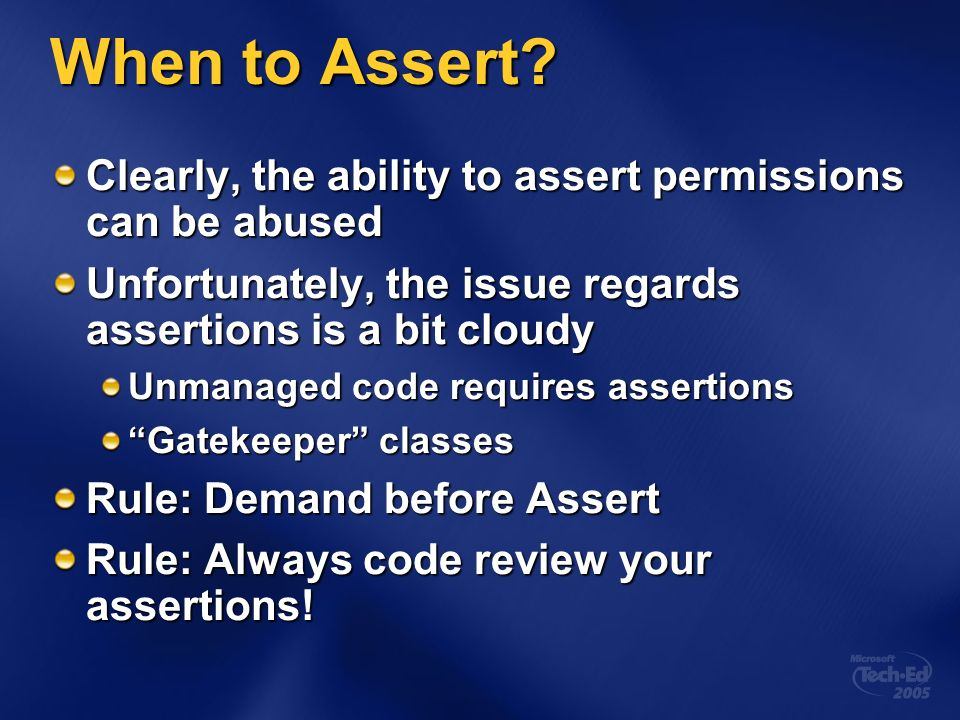 When to Assert? Clearly, the ability to assert permissions can be abused Unfortunately, the issue regards assertions is a bit cloudy Unmanaged code re
