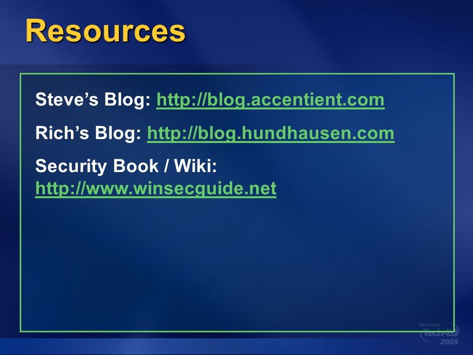 Resources Steves Blog:   Richs Blog:   Security Book / Wiki: