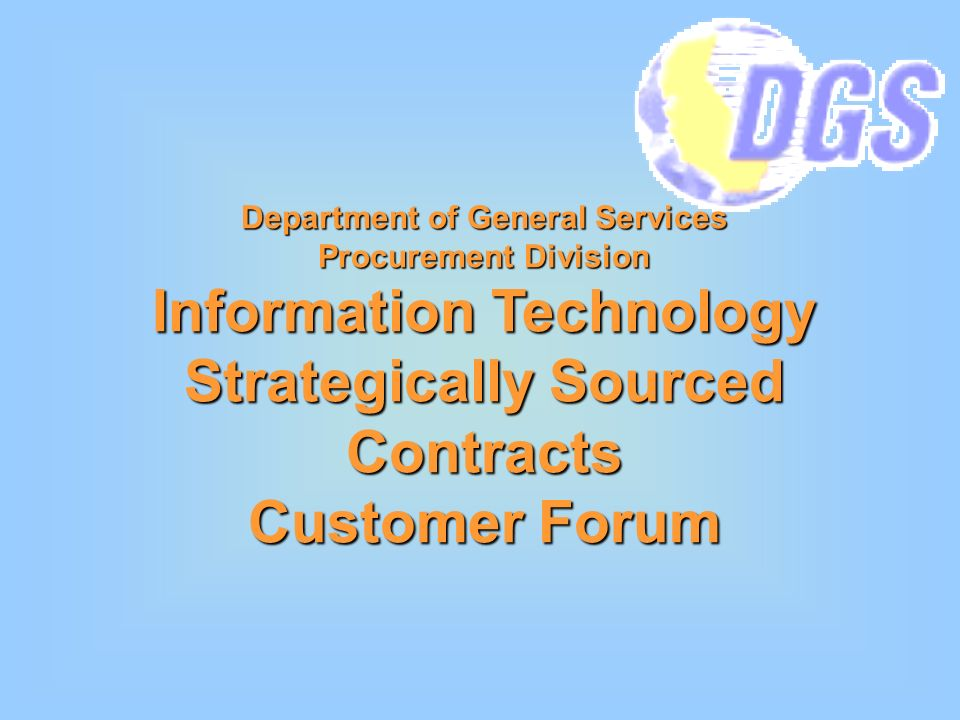 Department of General Services Procurement Division Information Technology Strategically Sourced Contracts Customer Forum