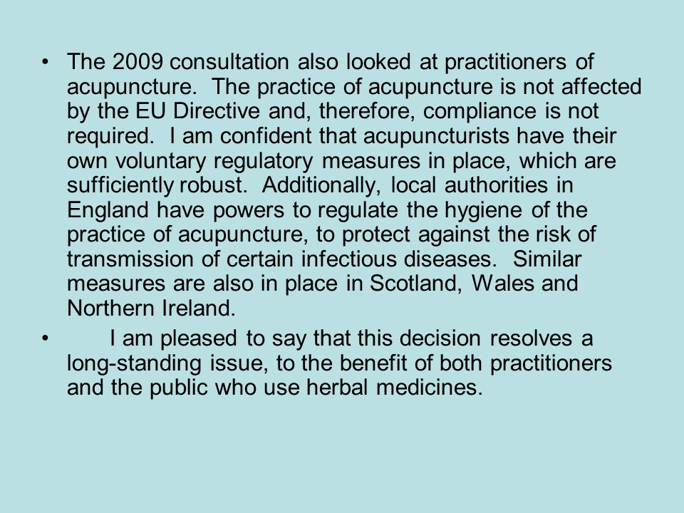 The 2009 consultation also looked at practitioners of acupuncture. The practice of acupuncture is not affected by the EU Directive and, therefore, com