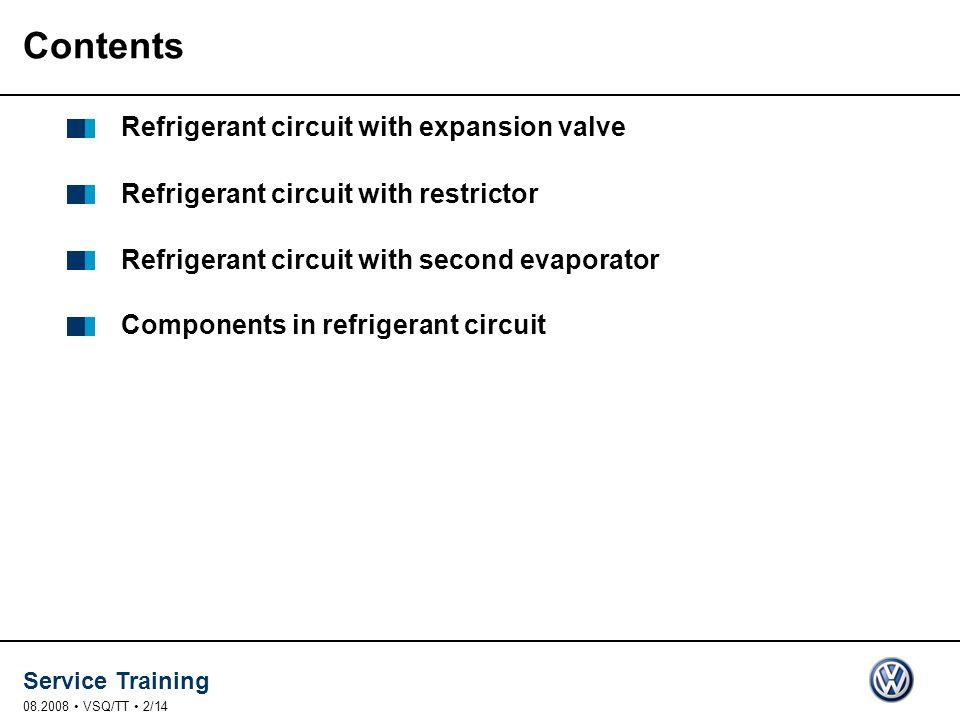 Service Training 08.2008 VSQ/TT 2/14 Contents Refrigerant circuit with expansion valve Refrigerant circuit with restrictor Refrigerant circuit with second evaporator Components in refrigerant circuit