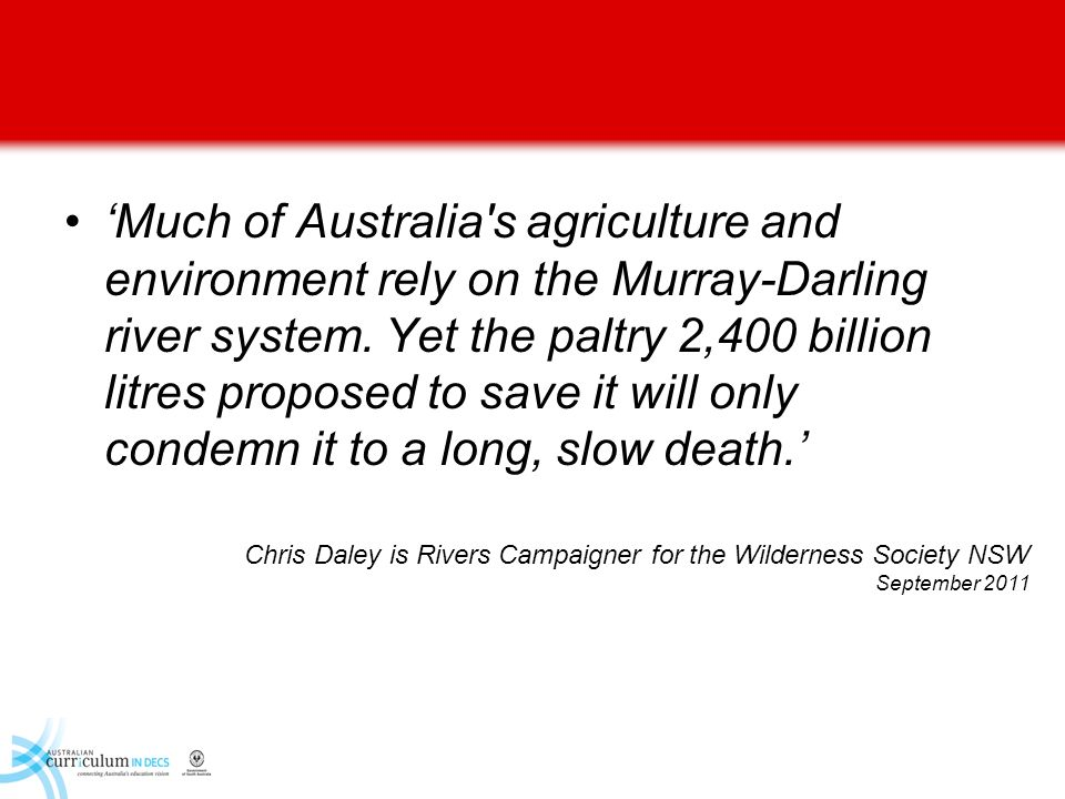 Much of Australia's agriculture and environment rely on the Murray-Darling river system. Yet the paltry 2,400 billion litres proposed to save it will