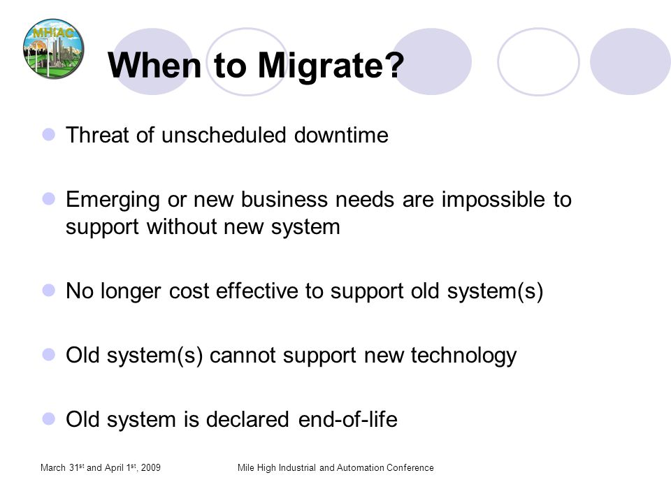 March 31 st and April 1 st, 2009Mile High Industrial and Automation Conference When to Migrate.