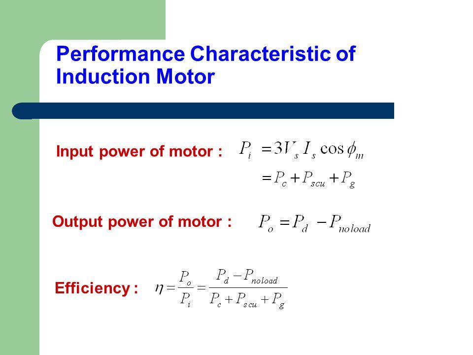 Input power of motor : Performance Characteristic of Induction Motor Output power of motor : Efficiency :