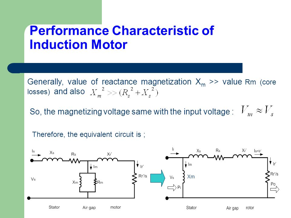 Generally, value of reactance magnetization X m >> value Rm (core losses) and also So, the magnetizing voltage same with the input voltage : Therefore