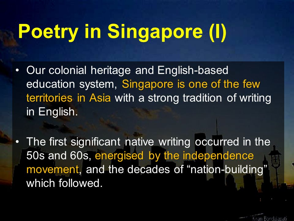 Poetry in Singapore (I) Singapore is one of the few territories in AsiaOur colonial heritage and English-based education system, Singapore is one of t