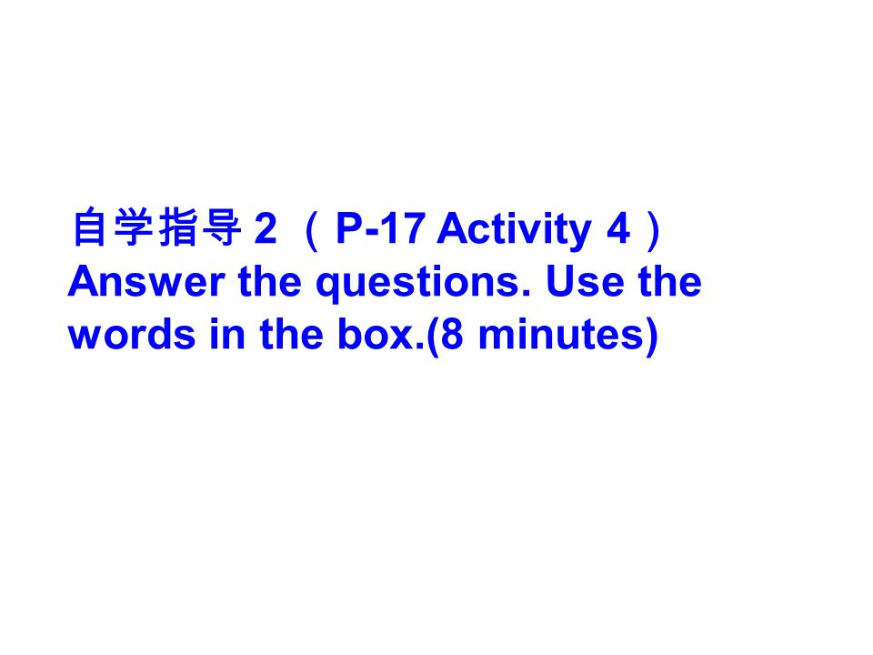 2 P-17 Activity 4 Answer the questions. Use the words in the box.(8 minutes)