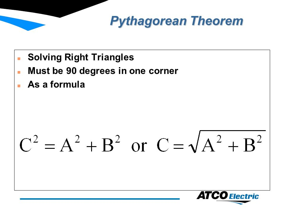 Pythagorean Theorem n Solving Right Triangles n Must be 90 degrees in one corner n As a formula