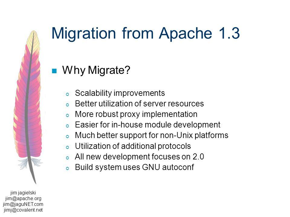 jim jagielski jim@apache.org jim@jaguNET.com jimj@covalent.net Migration from Apache 1.3 Why Migrate.