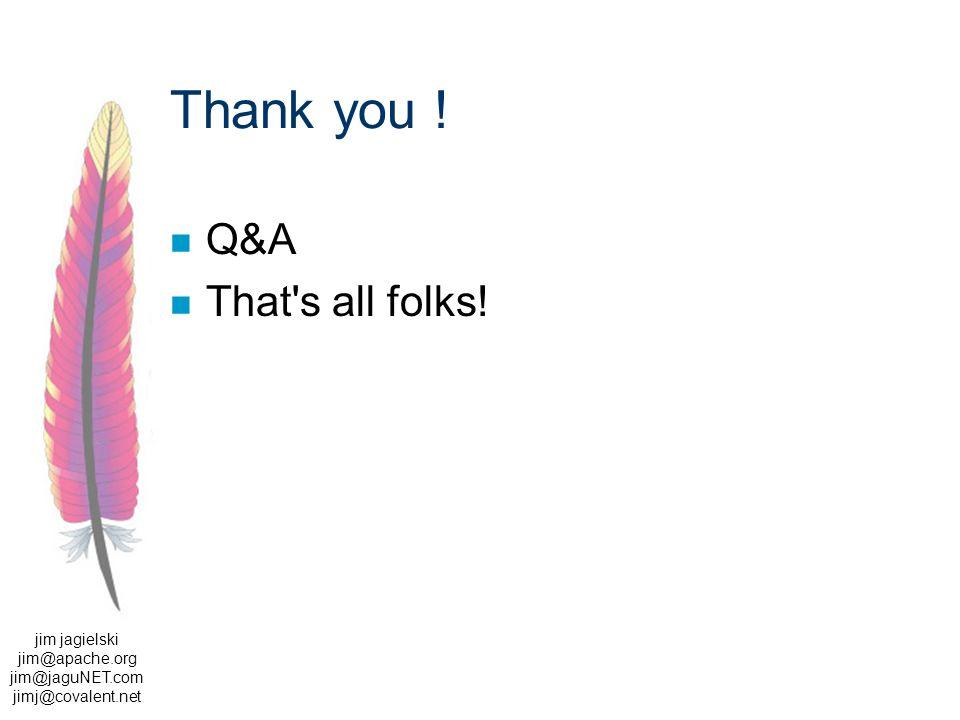 jim jagielski jim@apache.org jim@jaguNET.com jimj@covalent.net Thank you ! Q&A That s all folks!