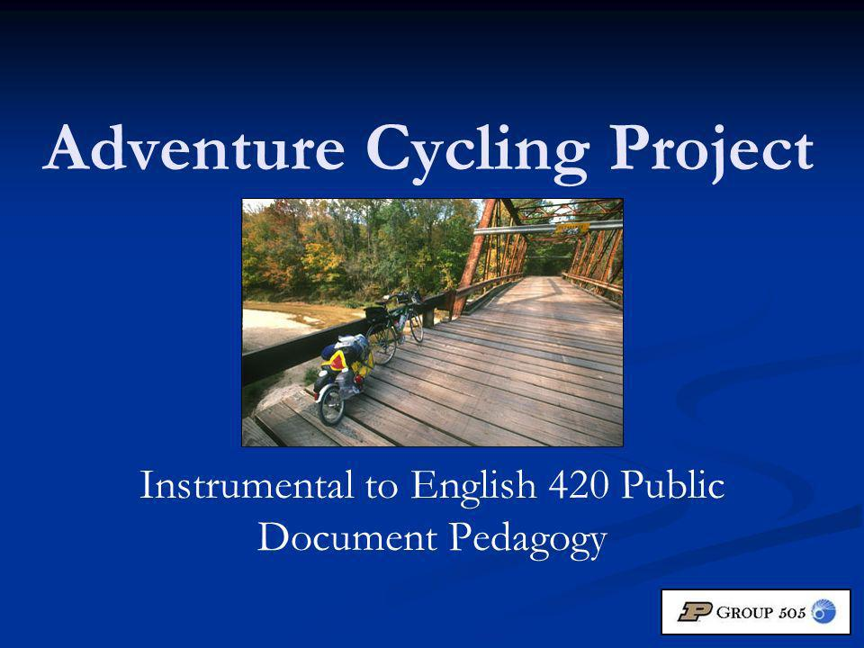 Adventure Cycling Project Instrumental to English 420 Public Document Pedagogy