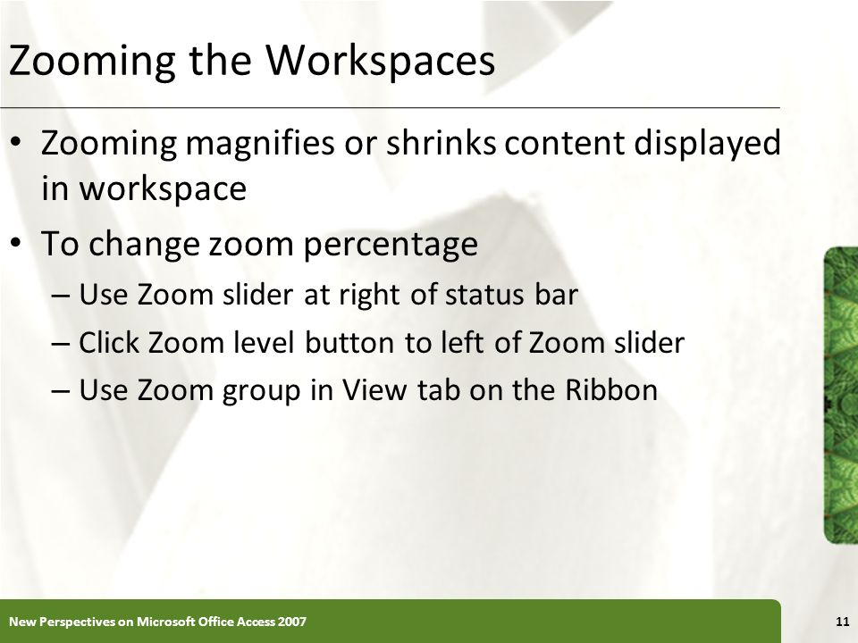 XP Zooming the Workspaces Zooming magnifies or shrinks content displayed in workspace To change zoom percentage – Use Zoom slider at right of status b