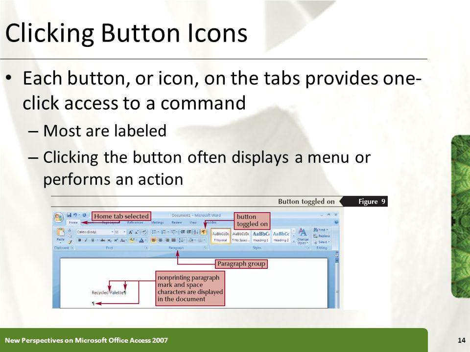 XP Clicking Button Icons Each button, or icon, on the tabs provides one- click access to a command – Most are labeled – Clicking the button often disp