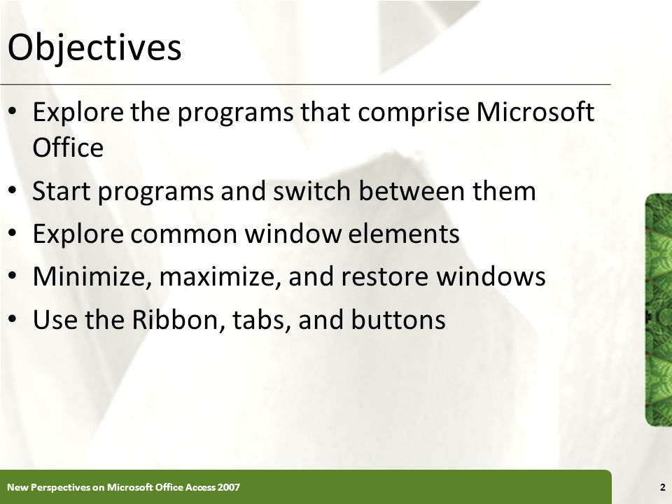 XP Objectives Explore the programs that comprise Microsoft Office Start programs and switch between them Explore common window elements Minimize, maxi