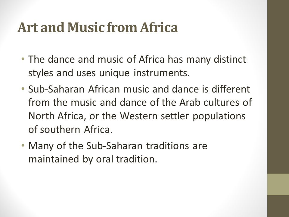 Art and Music from Africa The dance and music of Africa has many distinct styles and uses unique instruments. Sub-Saharan African music and dance is d