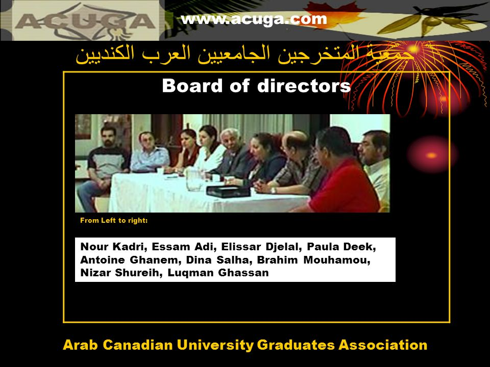 www.acuga.com Arab Canadian University Graduates Association Board of directors جمعية المتخرجين الجامعيين العرب الكنديين From Left to right: Nour Kadr