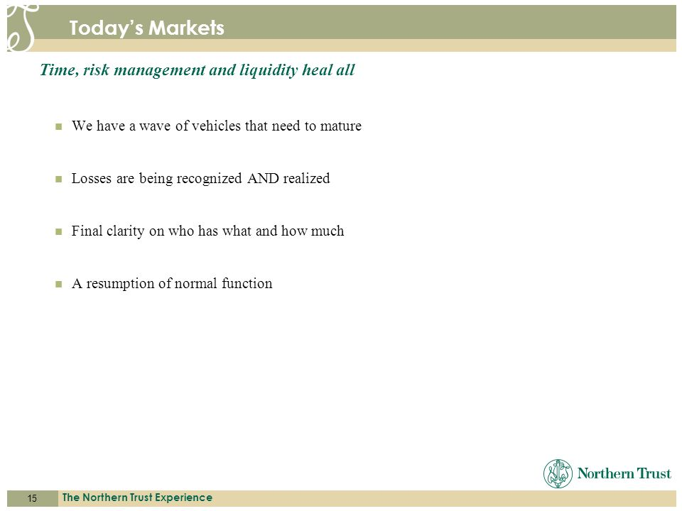 15 The Northern Trust Experience A C C E S S. E X P E R T I S E. S E R V I C E. Todays Markets We have a wave of vehicles that need to mature Losses a