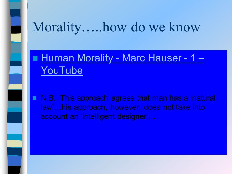 Morality…..how do we know Human Morality - Marc Hauser - 1 – YouTube Human Morality - Marc Hauser - 1 – YouTube N.B.