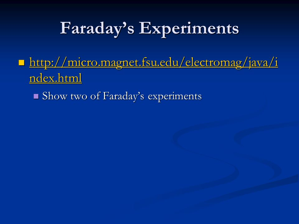 Faradays Experiments http://micro.magnet.fsu.edu/electromag/java/i ndex.html http://micro.magnet.fsu.edu/electromag/java/i ndex.html http://micro.magn