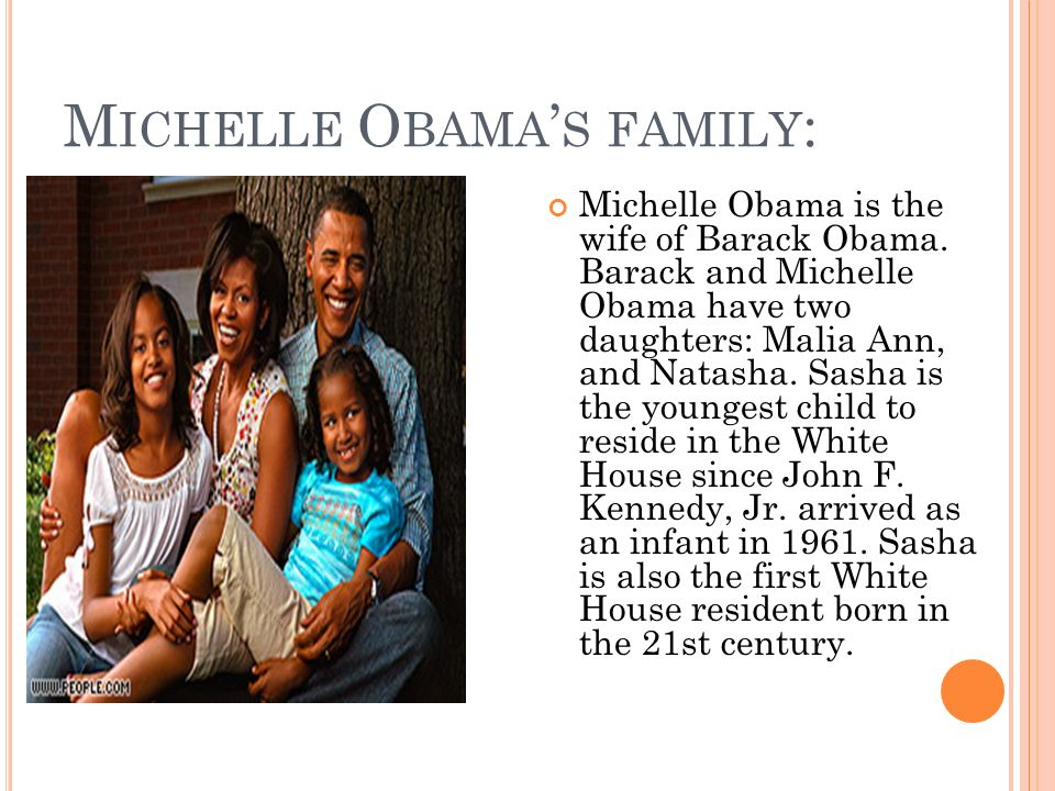 M ICHELLE O BAMA S FAMILY : Michelle Obama is the wife of Barack Obama.