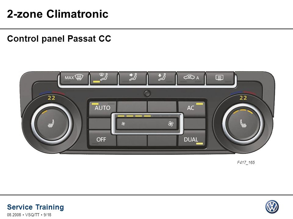 Service Training 08.2008 VSQ/TT 10/18 2-zone Climatronic Status display on radio and navigation systems in the Passat CC F417_176 F417_174 In addition, the display of the radio or radio-navigation system shows information about the Climatronic system.