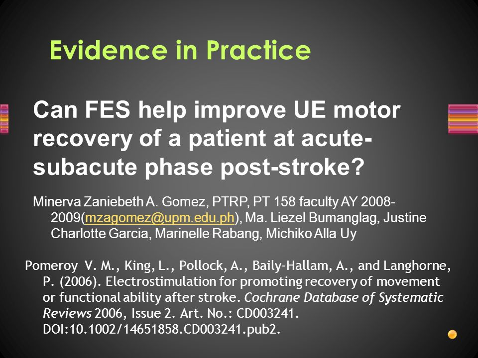 Evidence in Practice Pomeroy V. M., King, L., Pollock, A., Baily-Hallam, A., and Langhorne, P. (2006). Electrostimulation for promoting recovery of mo