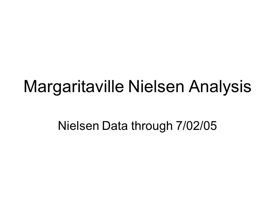 Margaritaville Nielsen Analysis Nielsen Data through 7/02/05